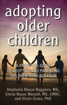 Adopting older children : a practical guide to adopting and parenting children over age four / Stephanie Bosco-Ruggiero, Gloria Russo Wassell, and Victor Groza.