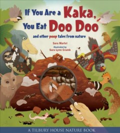 If you are a Kaka, you eat doo-doo : and other poop tales from nature / by Sara Martel ; illustrated by Sara Lynn Cramb. - by Sara Martel ; illustrated by Sara Lynn Cramb.