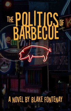 The politics of barbecue / by Blake Fontenay.