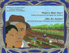 That's Not Fair!/ No Es Justo! : Emma Tenayuca's Struggle for Justice/ La Lucha De Emma Tenayuca Por La Justicia