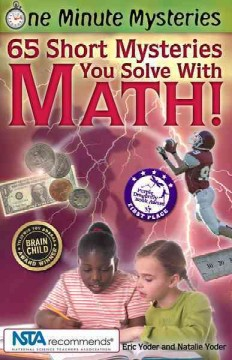 One minute mysteries : 65 short mysteries you solve with math! - Eric Yoder and Natalie Yoder.