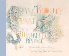 By trolley past Thimbledon Bridge /  illustrated by Marvin Bileck ; words by Ashley Bryan and Marvin Bileck. - illustrated by Marvin Bileck ; words by Ashley Bryan and Marvin Bileck.