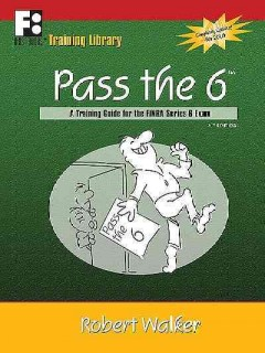 Pass the 6 : a training guide for the FINRA Series 6 Exam / by Robert Walker. - by Robert Walker.