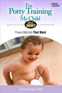 I'm potty training my child : proven methods that work / Patricia Wynne, PhD