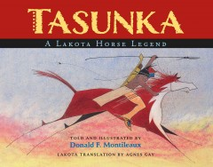 Tasunka : a Lakota horse legend / told and illustrated by Donald F. Montileaux ; Lakota translation by Agnes Gay. - told and illustrated by Donald F. Montileaux ; Lakota translation by Agnes Gay.