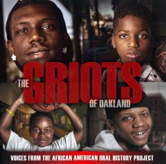 The griots of Oakland : voices from the African American Oral History Project /