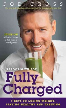 Fully Charged : 7 Keys to Losing Weight, Staying Healthy and Thriving