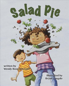Salad pie /  written by Wendy BooydeGraaff ; illustrated by Bryan Langdo. - written by Wendy BooydeGraaff ; illustrated by Bryan Langdo.