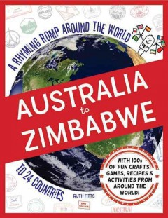 Australia to Zimbabwe : a rhyming romp around the world to 24 countries / travel guide, Ruth Fitts. - travel guide, Ruth Fitts.