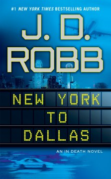 New York to Dallas /  J.D. Robb. - J.D. Robb.