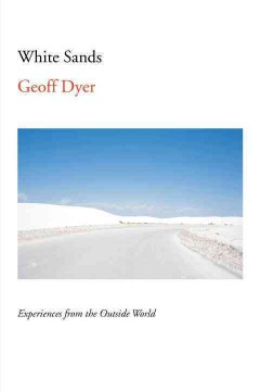 White sands : experiences from the outside world / Geoff Dyer. - Geoff Dyer.