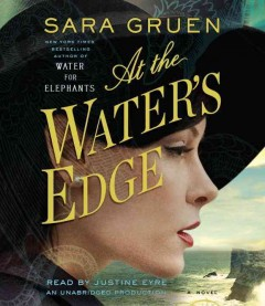 At the water's edge a novel / Sara Gruen. - Sara Gruen.