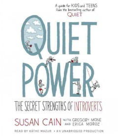 Quiet power : the secret strengths of introverts / Susan Cain with Gregory Mone & Erica Moroz. - Susan Cain with Gregory Mone & Erica Moroz.