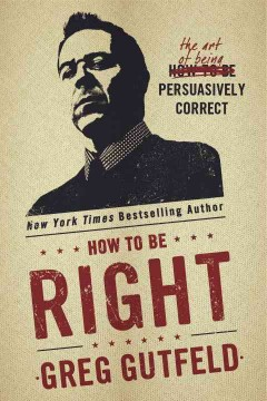 How to Be Right : The Art of Being Persuasively Correct