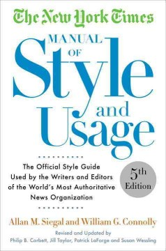 New York Times Manual of Style and Usage : The Official Style Guide Used by the Writers and Editors of the World's Most Authoritative News Organization