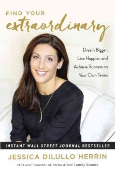 Find your extraordinary : dream bigger, live happier, and achieve success on your own terms / Jessica DiLullo Herrin. - Jessica DiLullo Herrin.