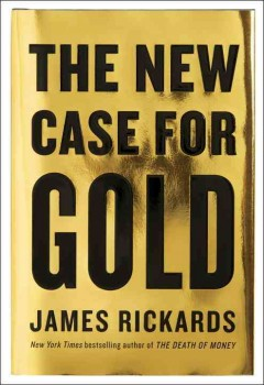 The new case for gold /  James Rickards.
