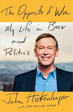 Opposite of Woe : My Life in Beer and Politics