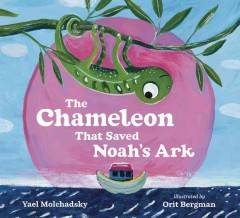 The chameleon that saved Noah's ark /  Yael Molchadsky ; illustrated by Orit Bergman ; translated from Hebrew by Annette Appel. - Yael Molchadsky ; illustrated by Orit Bergman ; translated from Hebrew by Annette Appel.