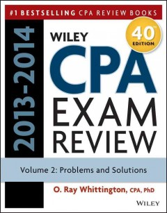 Wiley CPA examination review 2013-2014 Vol. 2, Problems and solutions - O. Ray Whittington, CPA, PhD.