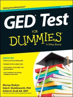 GED® test for dummies® - by Murray Shukyn, BA, Dale E. Shuttleworth, PhD, and Achim K. Krull, BA, MAT.