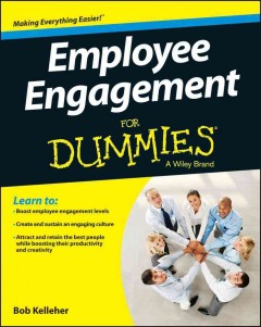 Employee engagement for dummies - by Bob Kelleher ; foreword by Wayne F. Cascio.