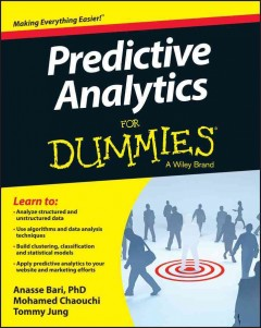 Predictive analytics for dummies - by Anasse Bari, PhD, Mohamed Chaouchi, and Tommy Jung.