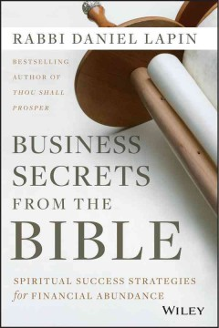 Business secrets from the bible : spiritual success strategies for financial abundance - Rabbi Daniel Lapin.