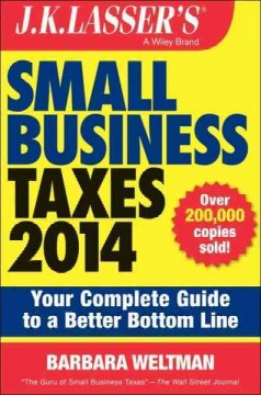 J.K. Lasser's small business taxes 2014 : your complete guide to a better bottom line - Barbara Weltman.