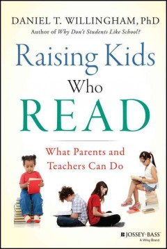 Raising kids who read : what parents and teachers can do / Daniel T. Willingham. - Daniel T. Willingham.
