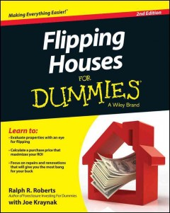 Flipping houses for dummies /  by Ralph R. Roberts with Joe Kraynak. - by Ralph R. Roberts with Joe Kraynak.