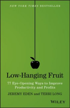 Low-hanging fruit : 77 eye-opening ways to improve productivity and profits - Jeremy Eden, Terri Long.