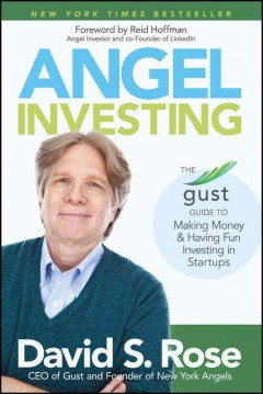 Angel investing : the Gust guide to making money and having fun investing in startups - David S. Rose.