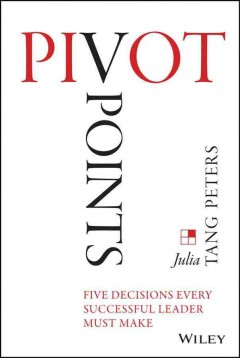 Pivot points : five decisions every successful leader must make - Julia Tang Peters.
