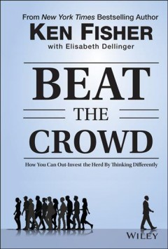 Beat the crowd : how you can out-invest the herd by thinking differently / Ken Fisher ; with Elisabeth Dellinger. - Ken Fisher ; with Elisabeth Dellinger.