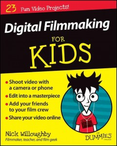 Digital filmmaking for kids for dummies /  by Nick Willoughby . - by Nick Willoughby .