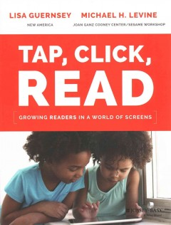 Tap, Click, Read : Growing Readers in a World of Screens