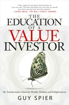 The education of a value investor : my transformative quest for wealth, wisdom and enlightenment - Guy Spier.