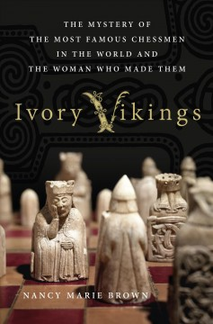Ivory Vikings : the mystery of the most famous chessmen in the world and the woman who made them / Nancy Marie Brown. - Nancy Marie Brown.