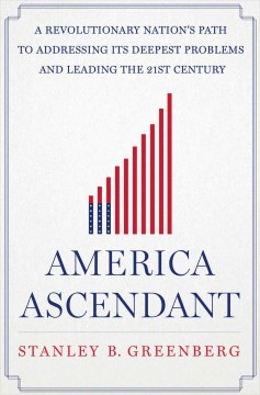 America Ascendant : A Revolutionary Nation's Path to Addressing Its Deepest Problems and Leading the 21st Century