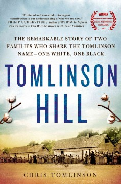 Tomlinson Hill : the remarkable story of two families who share the Tomlinson name--one white, one black - Chris Tomlinson ; foreword by LaDanian Tomlinson.