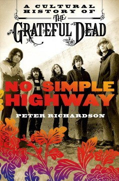 No simple highway : a cultural history of the Grateful Dead / Peter Richardson. - Peter Richardson.