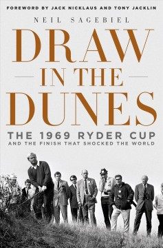 Draw in the dunes : the 1969 Ryder Cup and the finish that shocked the world - Neil Sagebiel.