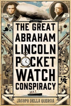 The great Abraham Lincoln pocket watch conspiracy : a novel - Jacopo della Quercia.