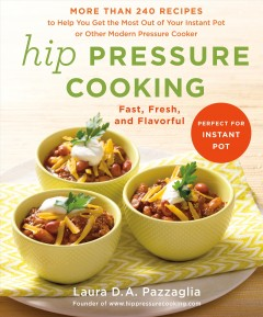 Hip pressure cooking : fast, fresh, and flavorful - Laura D.A. Pazzaglia.