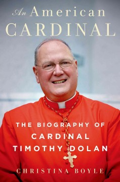 American Cardinal : The Biography of Cardinal Timothy Dolan