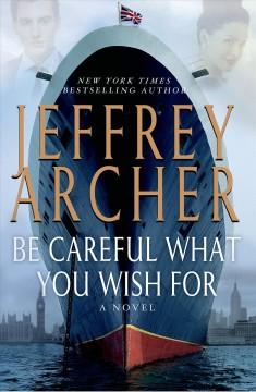 Be careful what you wish for - Jeffrey Archer.