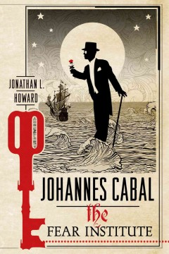 Johannes cabal : The Fear Institute. Jonathan L Howard.