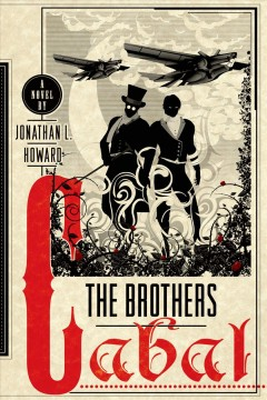 The brothers cabal : Johannes Cabal Series, Book 4. Jonathan L Howard.