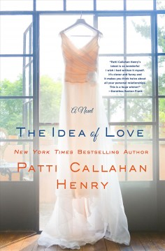 The idea of love /  Patti Callahan Henry. - Patti Callahan Henry.